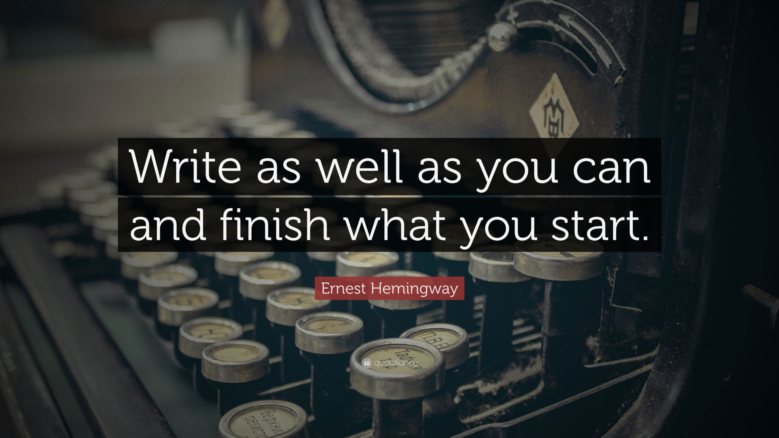 via https://quotefancy.com/quote/803703/Ernest-Hemingway-Write-as-well-as-you-can-and-finish-what-you-start